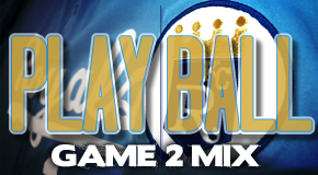 PLAY BALL- GAME 2 MIX