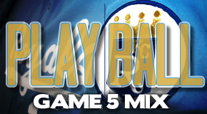 Play Ball- Game 5 Mix
